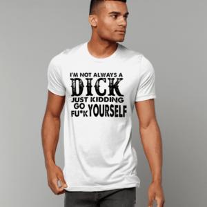 Not always a dick – Unisex Crew Neck T-Shirt dick dick