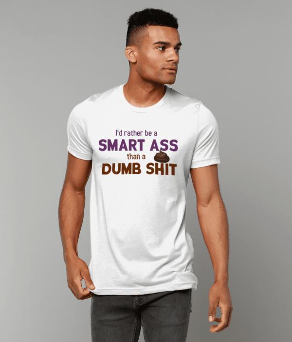 Rather be a smart ass than a dumb shit – Unisex Crew Neck T-Shirt dumb shit