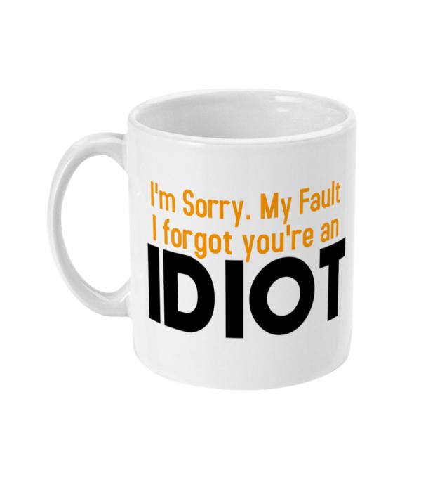 11oz Mug idiot idiot mug