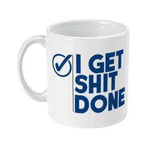 11oz Mug get shit done