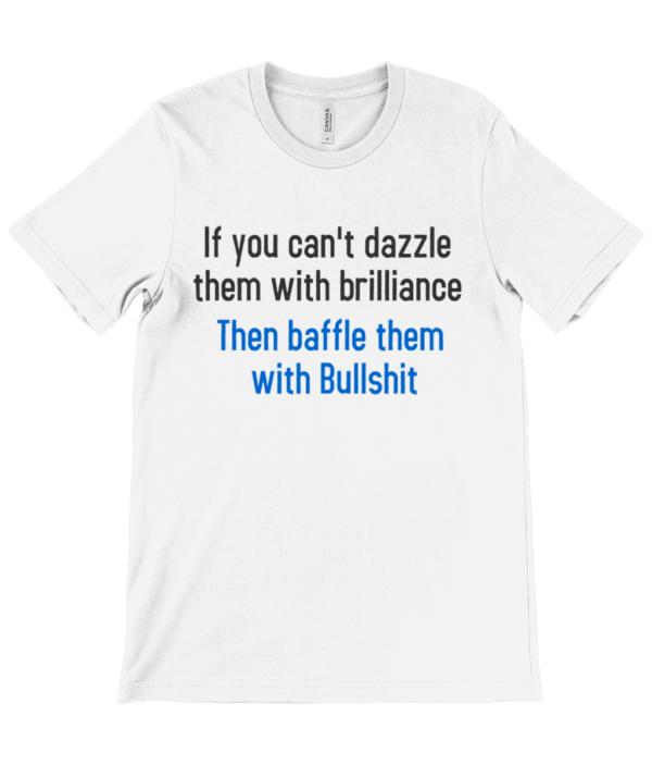 Dazzle with brilliance or Bullshit Unisex Crew Neck T-Shirt bullshit