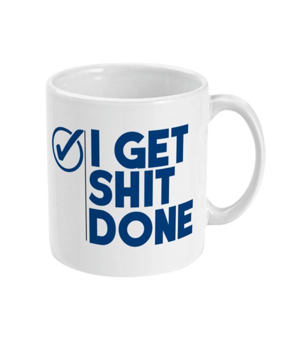 11oz Mug get shit done get shit done