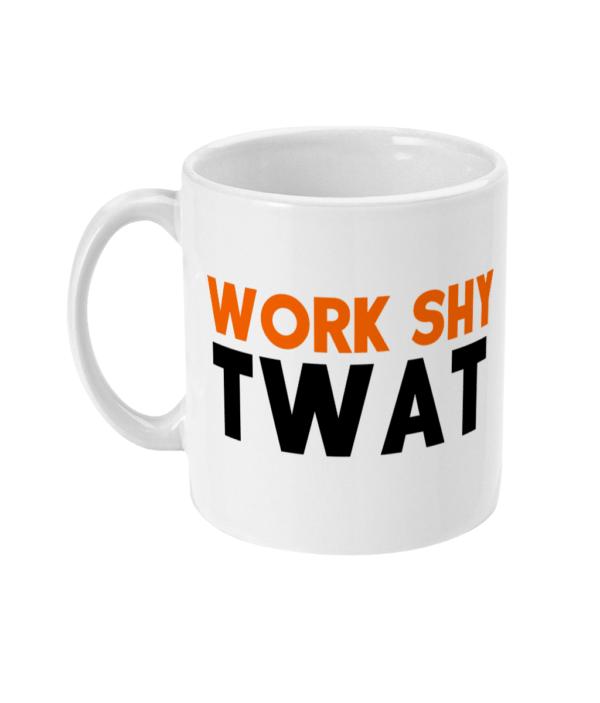 11oz Mug work shy twat mug