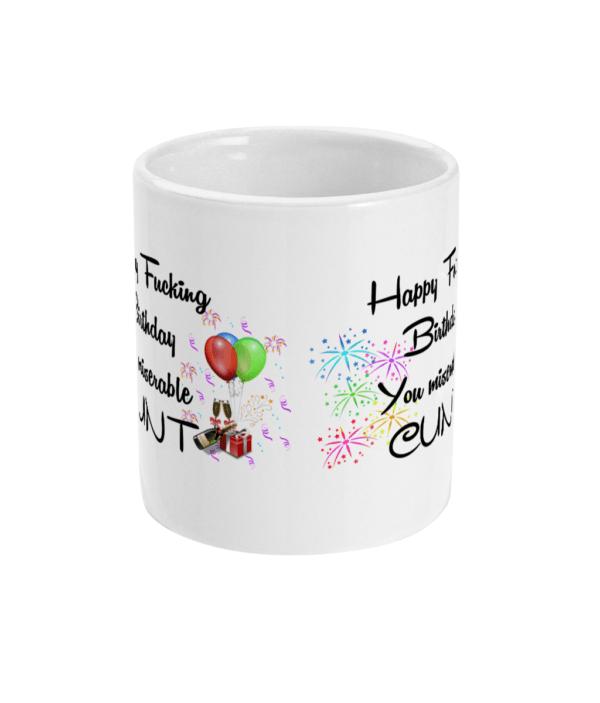 11oz Mug Happy Birthday you miserable cunt cunt