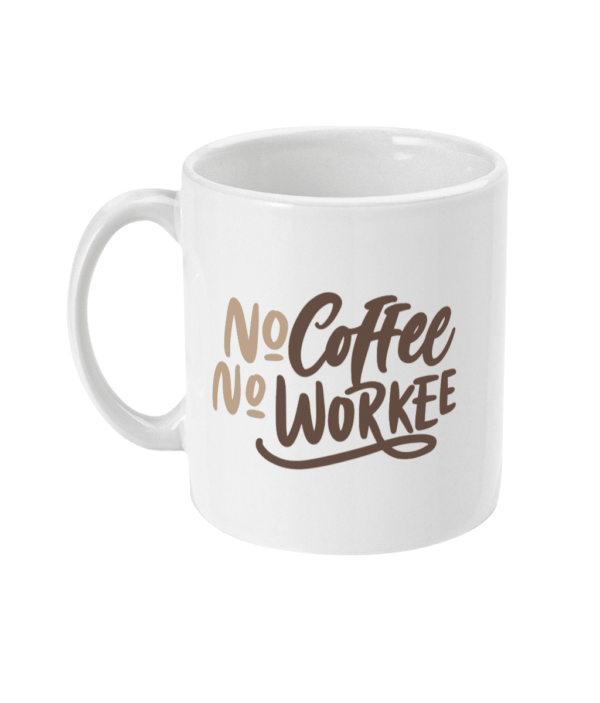No Coffee – no workee 11oz Mug No Coffee - no workee 11oz Mug