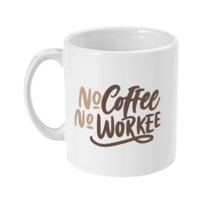 No Coffee – no workee 11oz Mug