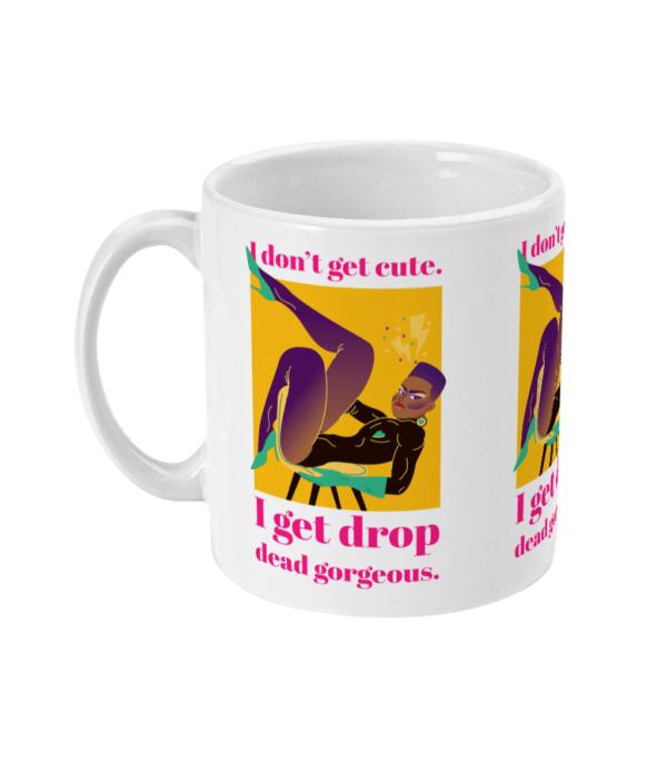 Drop dead gorgeous 11oz Mug Drop dead gorgeous 11oz Mug