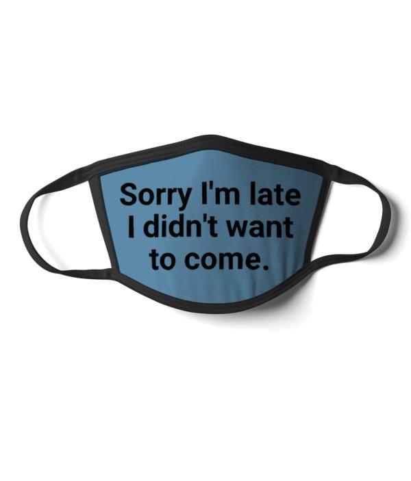 Sorry I'm late Face Mask Sorry I'm late