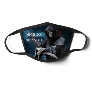 Grim Reaper – nice to see you – Face Mask Grim Reaper - nice to see you