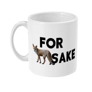 11oz Mug For Fox Sake for fox sake